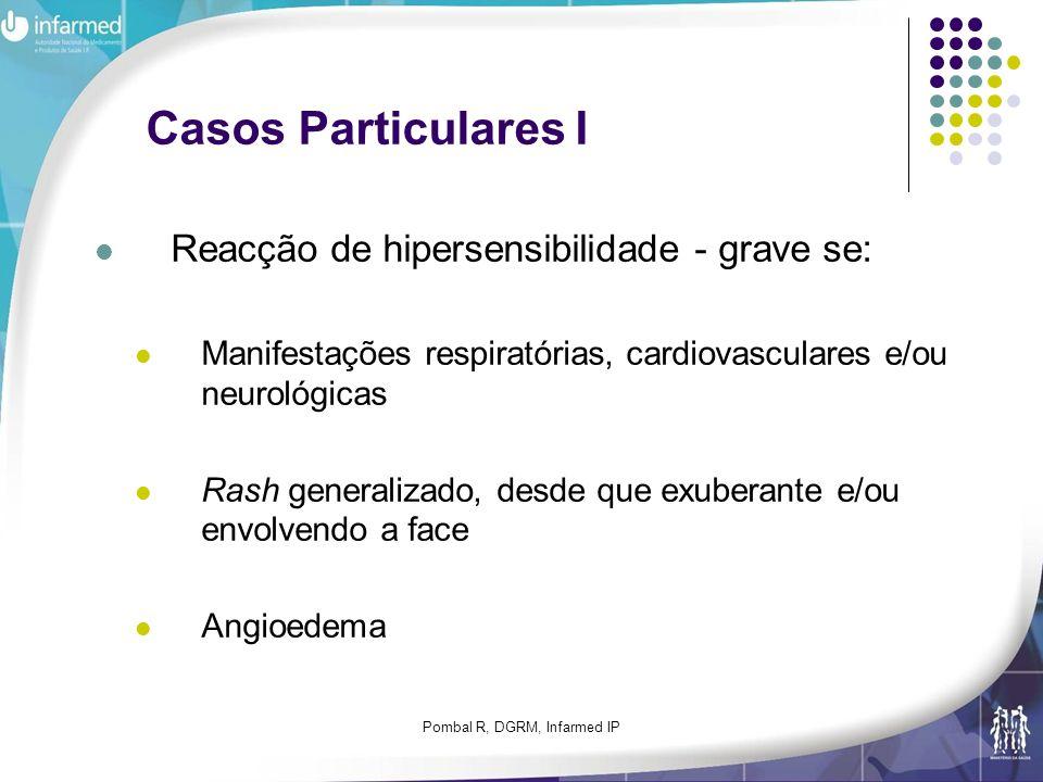 Pombal R, DGRM, Infarmed IP Casos Particulares I Reacção de hipersensibilidade - grave se: Manifestações respiratórias, cardiovasculares e/ou neurológ