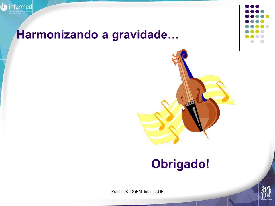 Pombal R, DGRM, Infarmed IP Harmonizando a gravidade… Obrigado!