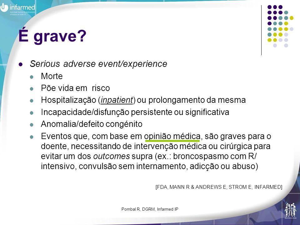 Pombal R, DGRM, Infarmed IP É grave? Serious adverse event/experience Morte Põe vida em risco Hospitalização (inpatient) ou prolongamento da mesma Inc