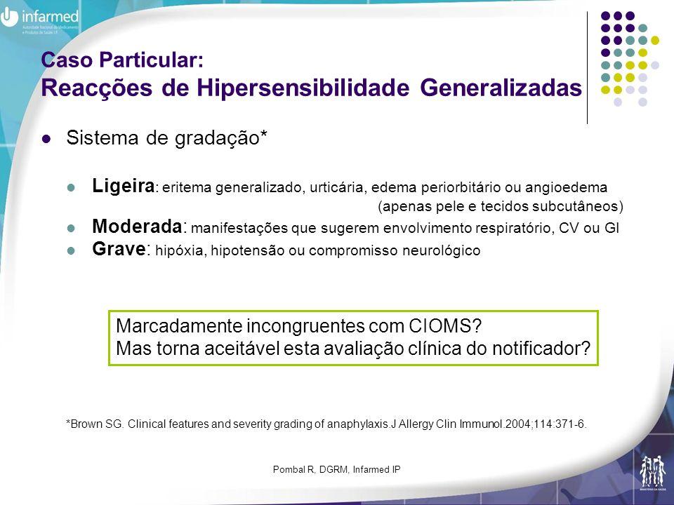 Pombal R, DGRM, Infarmed IP Caso Particular: Reacções de Hipersensibilidade Generalizadas Sistema de gradação* Ligeira : eritema generalizado, urticár