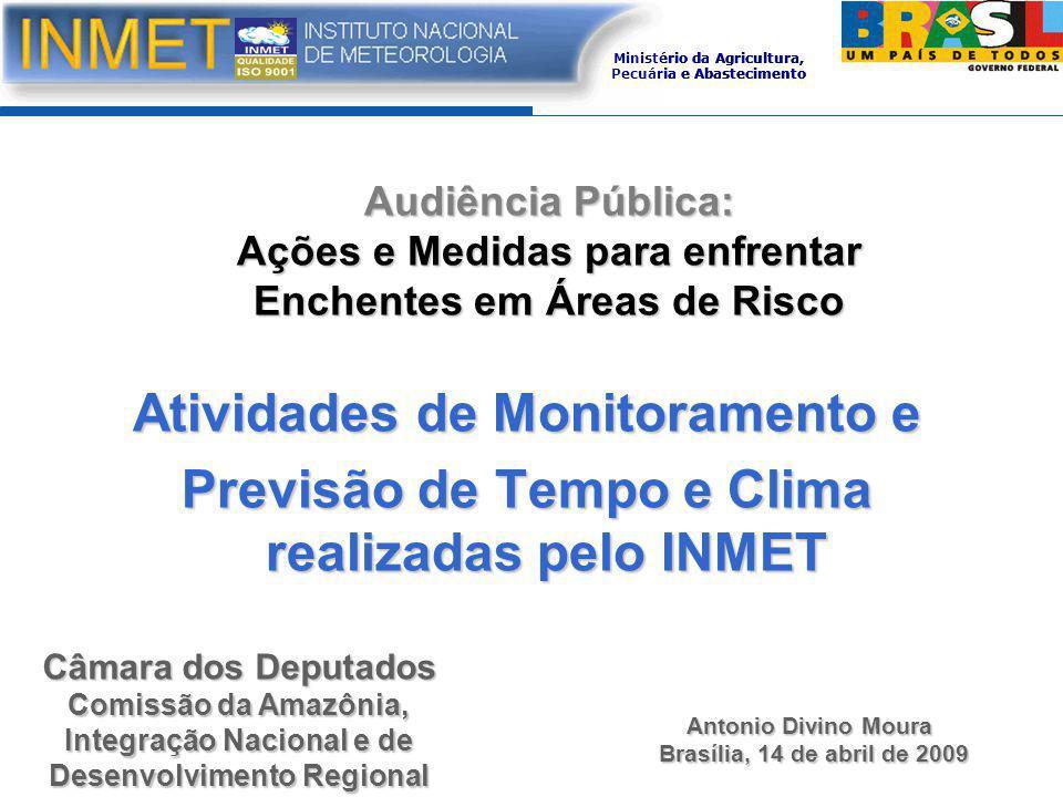 Ministério da Agricultura, Pecuária e Abastecimento Antonio Divino Moura Brasília, 14 de abril de 2009 Atividades de Monitoramento e Previsão de Tempo