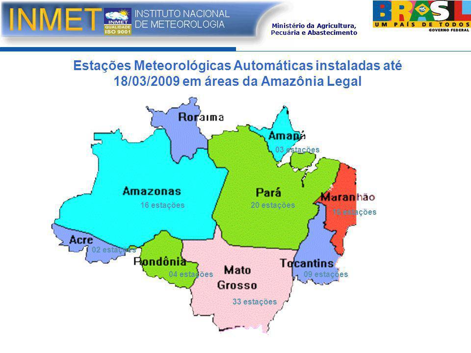 16 estações 09 estações 33 estações 04 estações 02 estações 03 estações 20 estações Estações Meteorológicas Automáticas instaladas até 18/03/2009 em áreas da Amazônia Legal Ministério da Agricultura, Pecuária e Abastecimento
