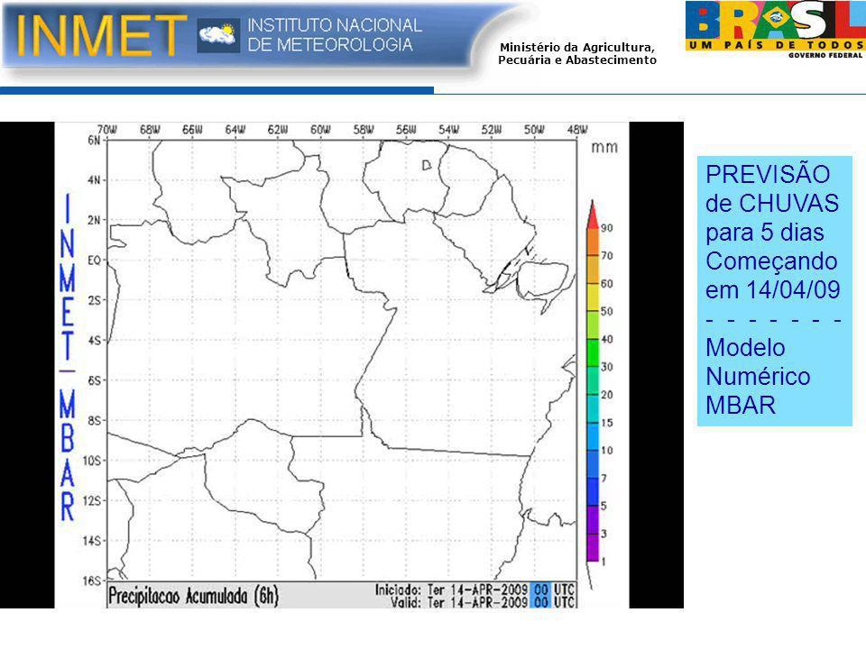 PREVISÃO de CHUVAS para 5 dias Começando em 14/04/09 - - - - - - - Modelo Numérico MBAR