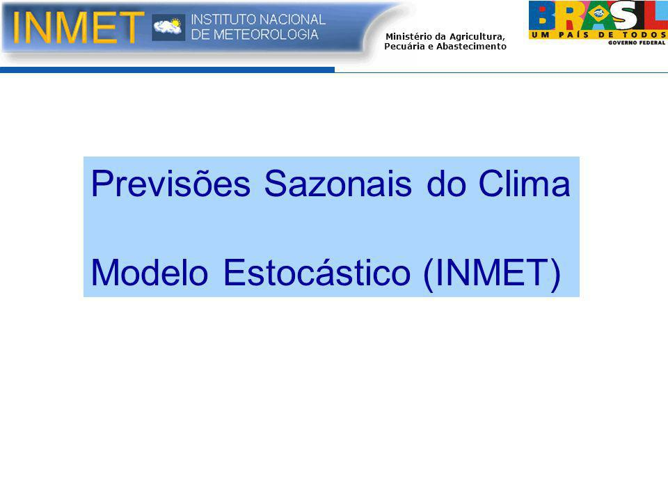 Ministério da Agricultura, Pecuária e Abastecimento Previsões Sazonais do Clima Modelo Estocástico (INMET)