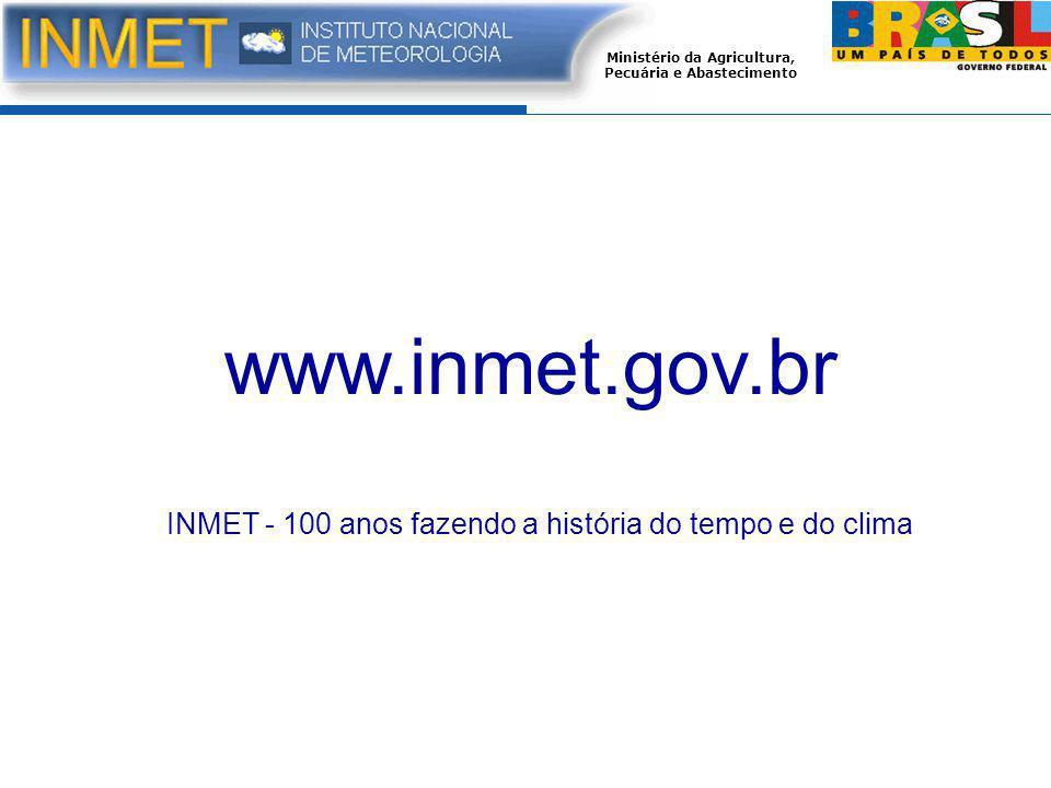 Ministério da Agricultura, Pecuária e Abastecimento www.inmet.gov.br INMET - 100 anos fazendo a história do tempo e do clima