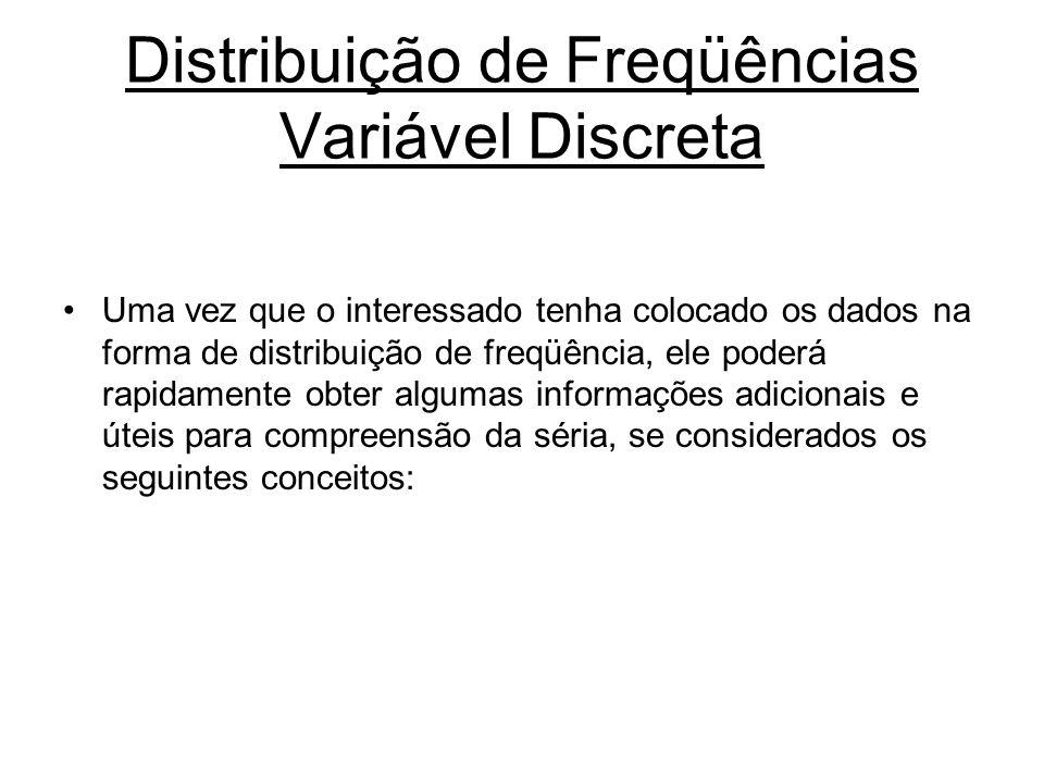 Distribuição de Freqüências Variável Discreta Uma vez que o interessado tenha colocado os dados na forma de distribuição de freqüência, ele poderá rap