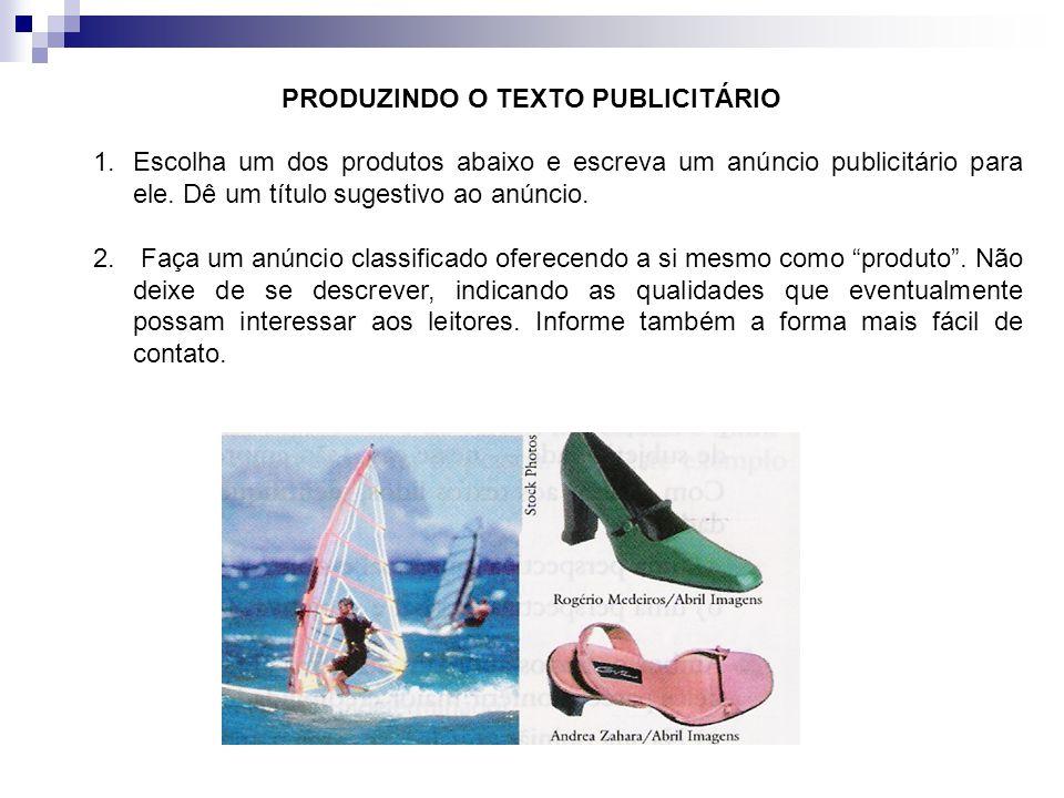 PRODUZINDO O TEXTO PUBLICITÁRIO 1.Escolha um dos produtos abaixo e escreva um anúncio publicitário para ele. Dê um título sugestivo ao anúncio. 2. Faç