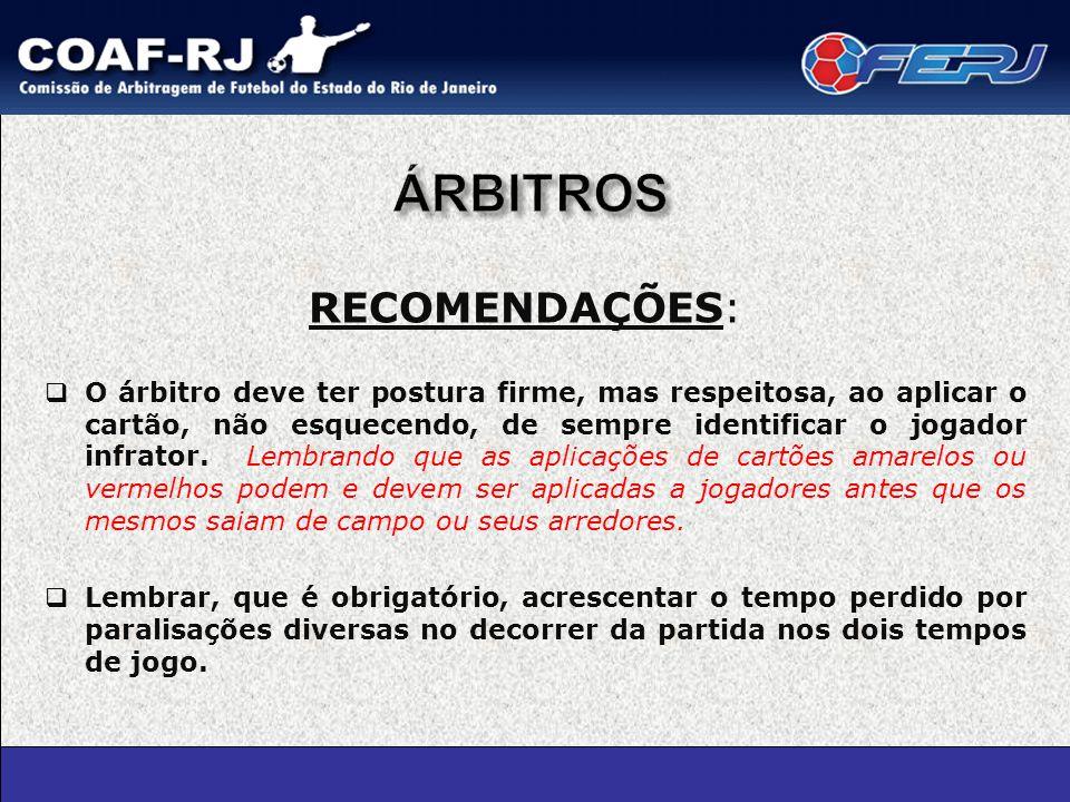 RECOMENDAÇÕES:  O árbitro deve ter postura firme, mas respeitosa, ao aplicar o cartão, não esquecendo, de sempre identificar o jogador infrator.