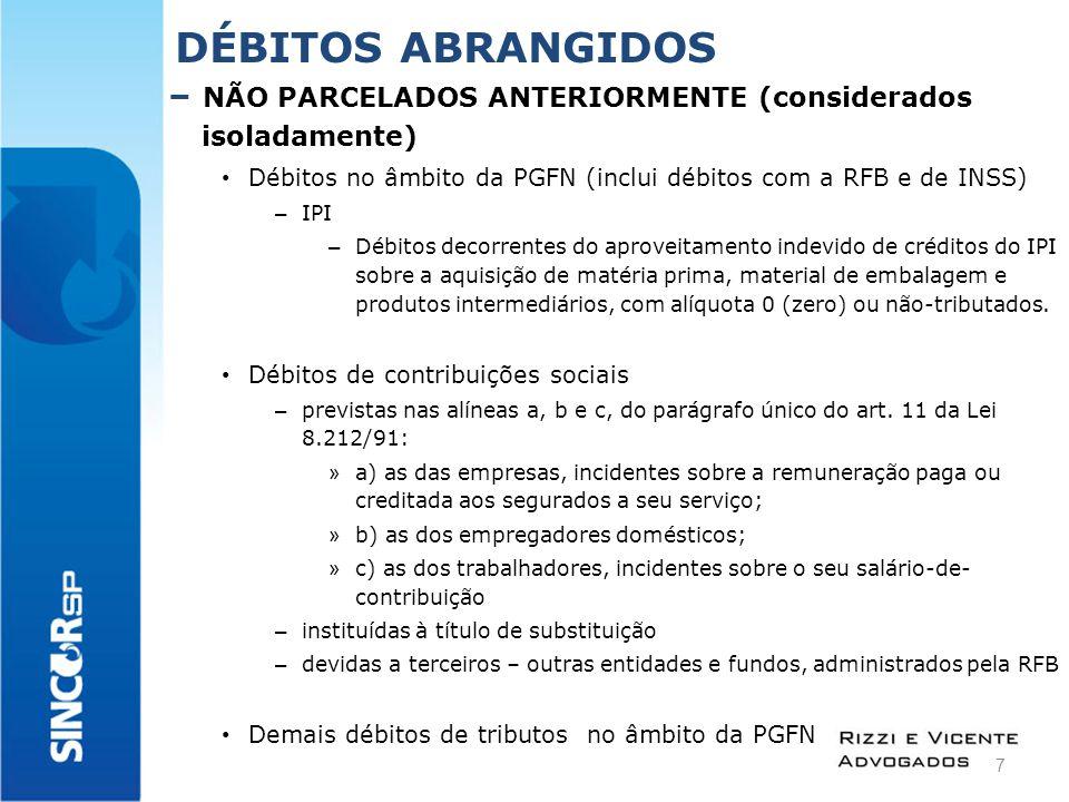 GARANTIAS EXIGIDAS  Os parcelamentos não dependem de apresentação de garantia ou de arrolamento de bens  Porém, serão mantidos aqueles já formalizados (ref.
