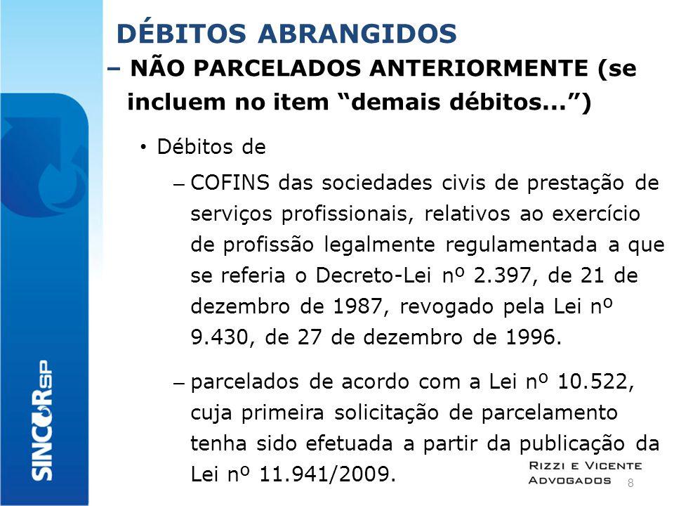 DÉBITOS ABRANGIDOS – NÃO PARCELADOS ANTERIORMENTE (se incluem no item demais débitos... ) Débitos de – COFINS das sociedades civis de prestação de serviços profissionais, relativos ao exercício de profissão legalmente regulamentada a que se referia o Decreto-Lei nº 2.397, de 21 de dezembro de 1987, revogado pela Lei nº 9.430, de 27 de dezembro de 1996.
