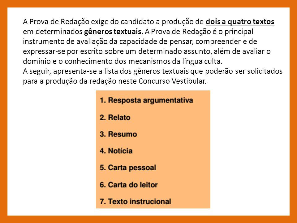 A Prova de Redação exige do candidato a produção de dois a quatro textos em determinados gêneros textuais. A Prova de Redação é o principal instrument