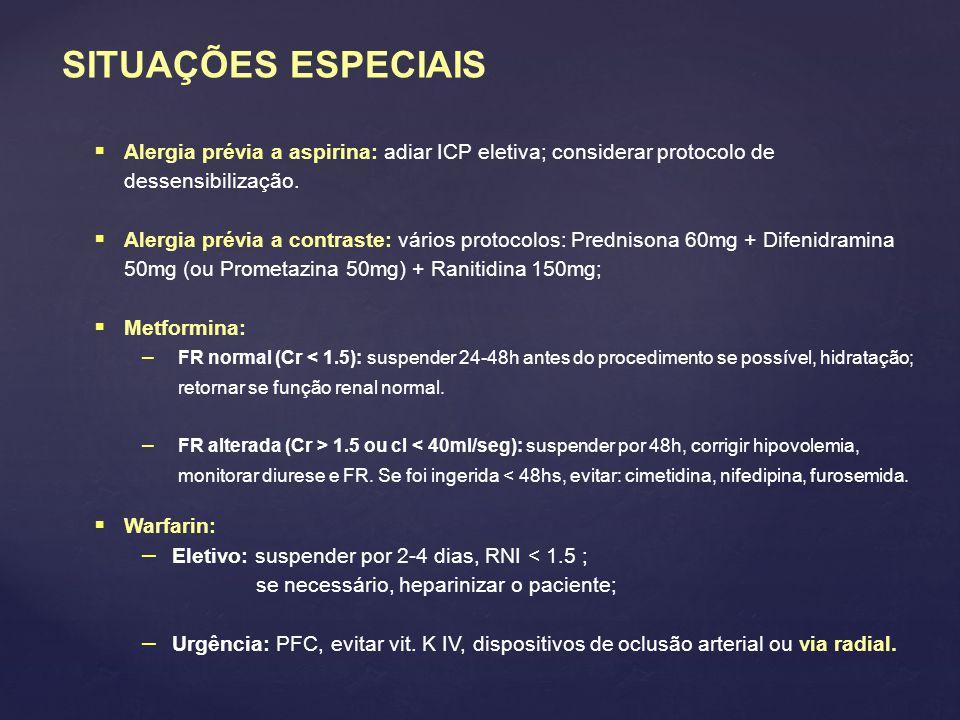 SITUAÇÕES ESPECIAIS  Alergia prévia a aspirina: adiar ICP eletiva; considerar protocolo de dessensibilização.  Alergia prévia a contraste: vários pr
