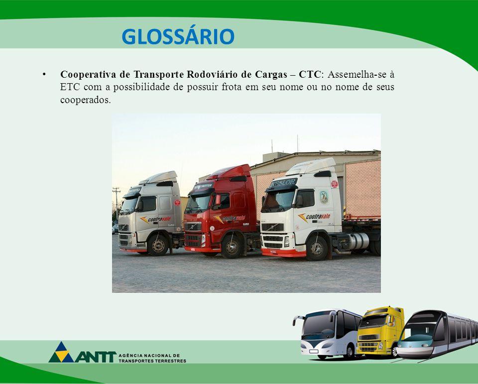 GLOSSÁRIO Cooperativa de Transporte Rodoviário de Cargas – CTC: Assemelha-se à ETC com a possibilidade de possuir frota em seu nome ou no nome de seus cooperados.