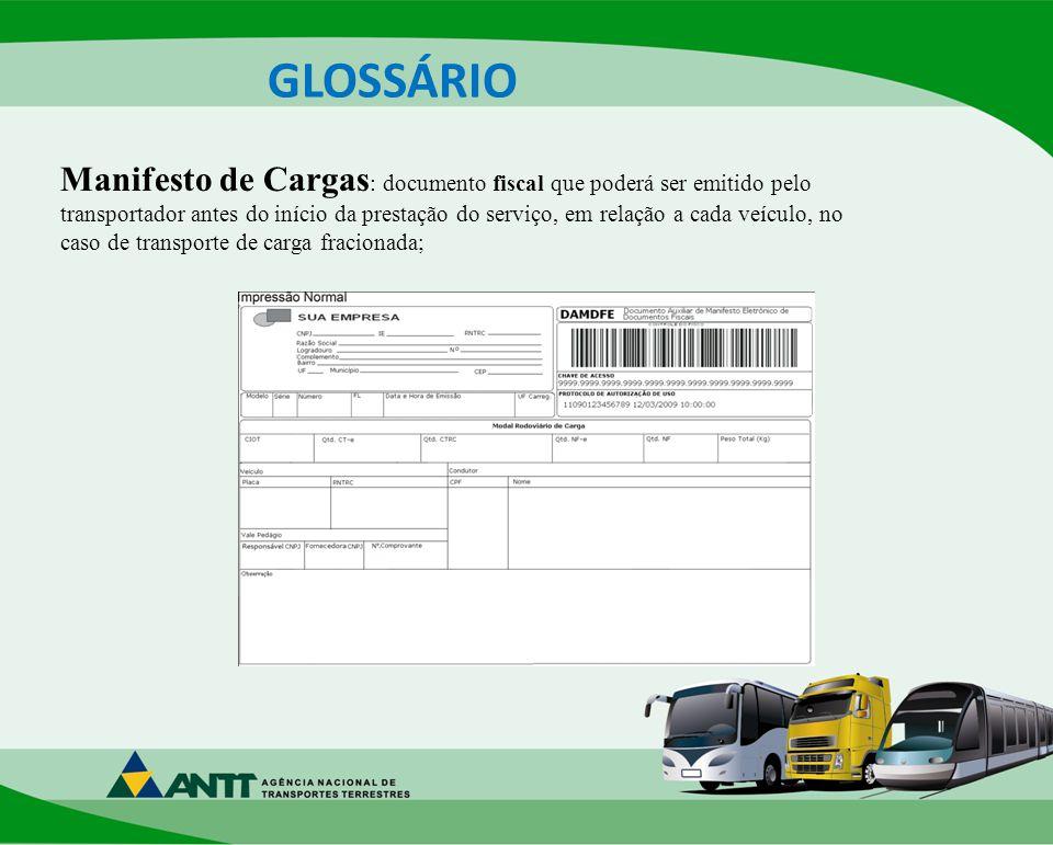 GLOSSÁRIO Manifesto de Cargas : documento fiscal que poderá ser emitido pelo transportador antes do início da prestação do serviço, em relação a cada veículo, no caso de transporte de carga fracionada;