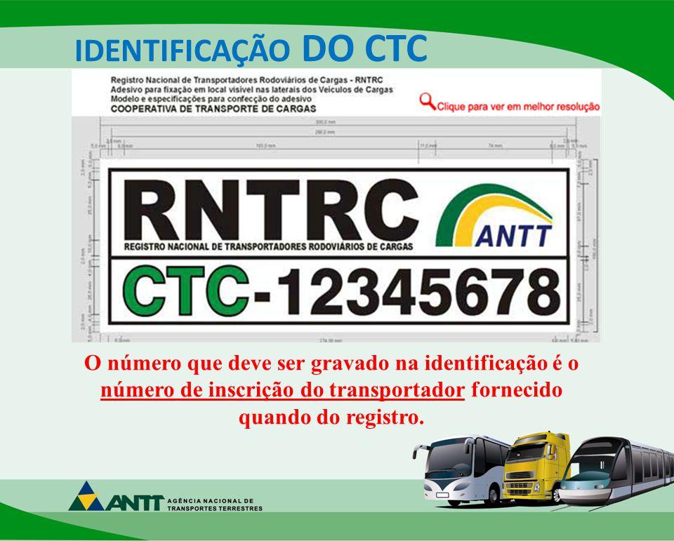 IDENTIFICAÇÃO DO CTC O número que deve ser gravado na identificação é o número de inscrição do transportador fornecido quando do registro.