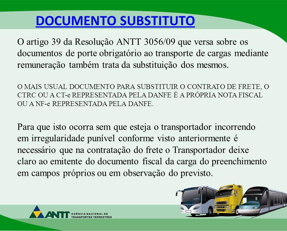 DOCUMENTO SUBSTITUTO O artigo 39 da Resolução ANTT 3056/09 que versa sobre os documentos de porte obrigatório ao transporte de cargas mediante remuneração também trata da substituição dos mesmos.