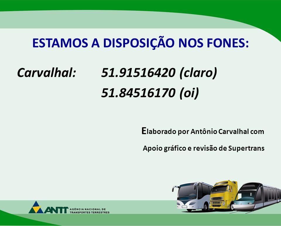 ESTAMOS A DISPOSIÇÃO NOS FONES: Carvalhal:51.91516420 (claro) 51.84516170 (oi) E laborado por Antônio Carvalhal com Apoio gráfico e revisão de Supertrans