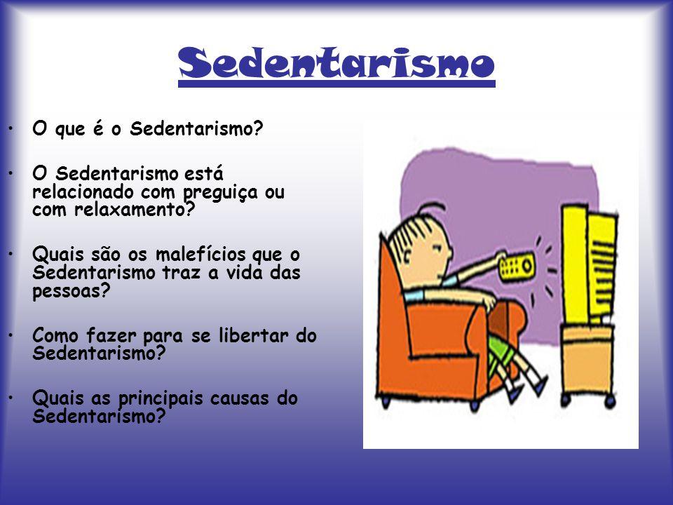Sedentarismo O que é o Sedentarismo? O Sedentarismo está relacionado com preguiça ou com relaxamento? Quais são os malefícios que o Sedentarismo traz