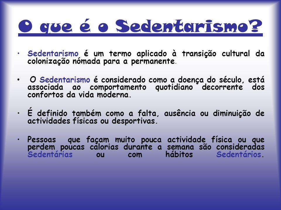 O que é o Sedentarismo? Sedentarismo é um termo aplicado à transição cultural da colonização nómada para a permanente. O Sedentarismo é considerado co