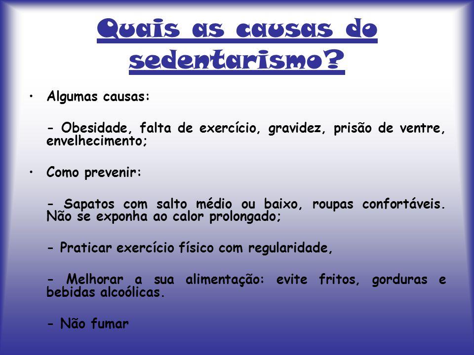 Quais as causas do sedentarismo? Algumas causas: - Obesidade, falta de exercício, gravidez, prisão de ventre, envelhecimento; Como prevenir: - Sapatos