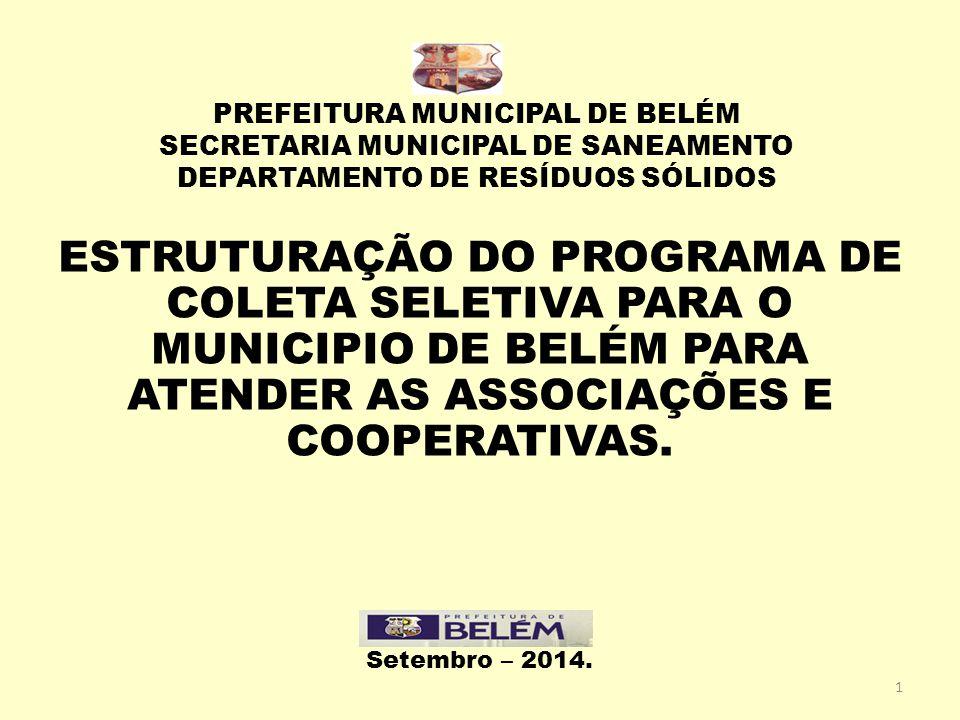 Recursos Financeiros para a Coleta Seletiva  A Prefeitura de Belém disponibilizará recursos na ordem de R$ 1.000.000,00 (um Milhão de Reais) mensalmente para o programa de Coleta Seletiva do Município de Belém.