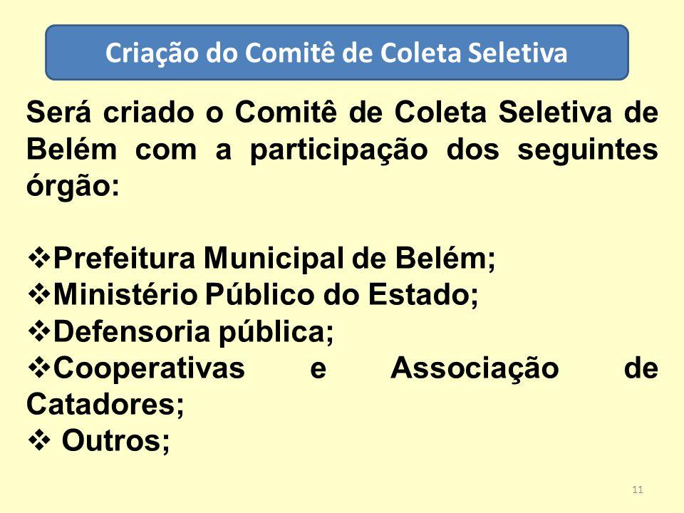 Criação do Comitê de Coleta Seletiva Será criado o Comitê de Coleta Seletiva de Belém com a participação dos seguintes órgão:  Prefeitura Municipal d