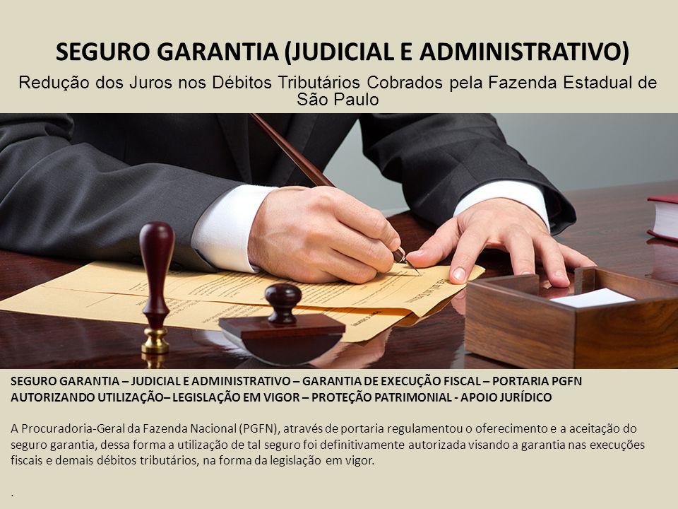 SEGURO GARANTIA (JUDICIAL E ADMINISTRATIVO) SEGURO GARANTIA – JUDICIAL E ADMINISTRATIVO – GARANTIA DE EXECUÇÃO FISCAL – PORTARIA PGFN AUTORIZANDO UTIL