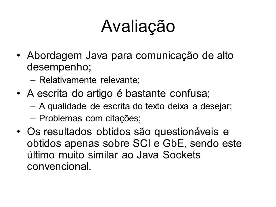 Avaliação Abordagem Java para comunicação de alto desempenho; –Relativamente relevante; A escrita do artigo é bastante confusa; –A qualidade de escrit