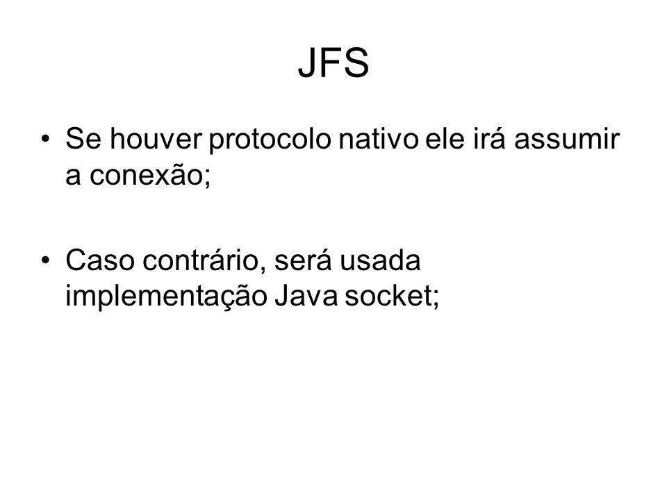 JFS Se houver protocolo nativo ele irá assumir a conexão; Caso contrário, será usada implementação Java socket;