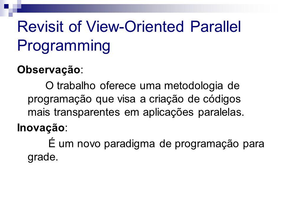 Revisit of View-Oriented Parallel Programming Observação: O trabalho oferece uma metodologia de programação que visa a criação de códigos mais transparentes em aplicações paralelas.