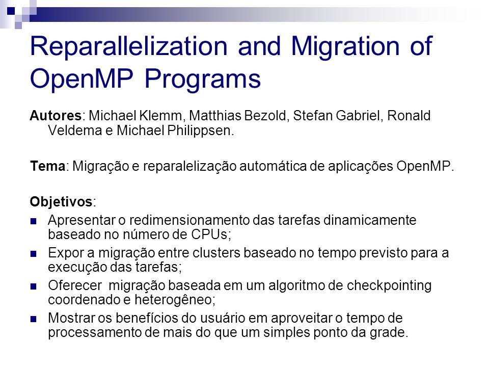 Reparallelization and Migration of OpenMP Programs Autores: Michael Klemm, Matthias Bezold, Stefan Gabriel, Ronald Veldema e Michael Philippsen.