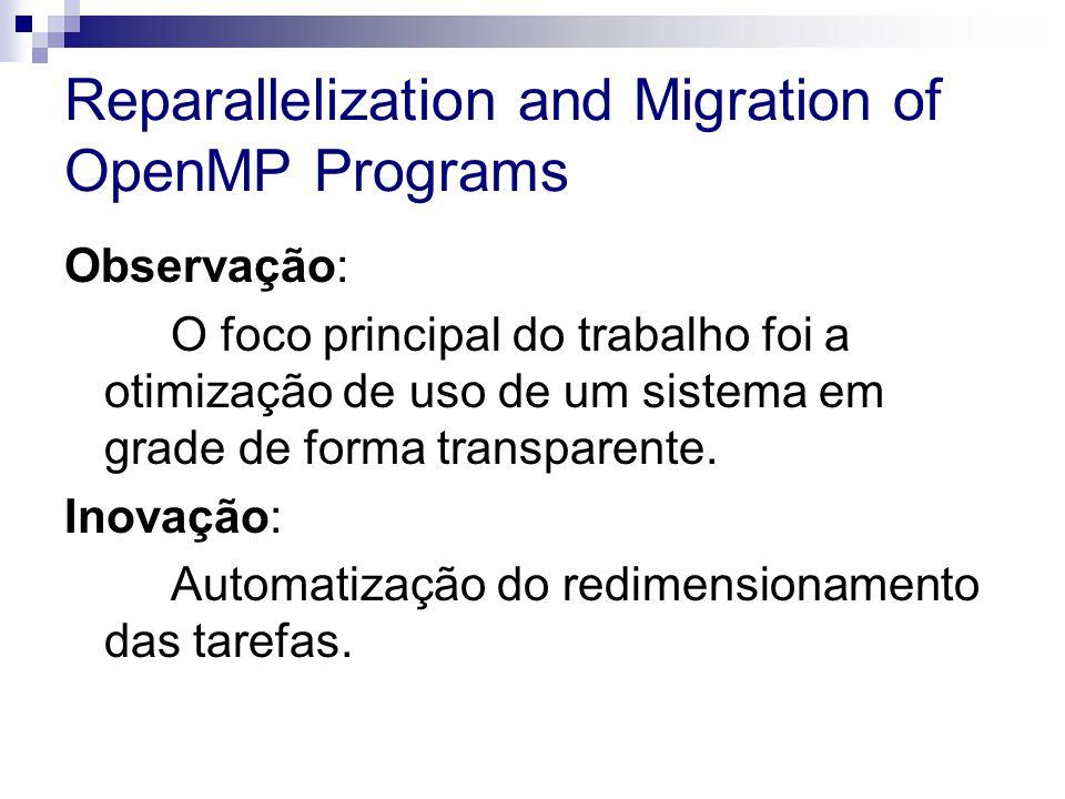 Reparallelization and Migration of OpenMP Programs Observação: O foco principal do trabalho foi a otimização de uso de um sistema em grade de forma transparente.