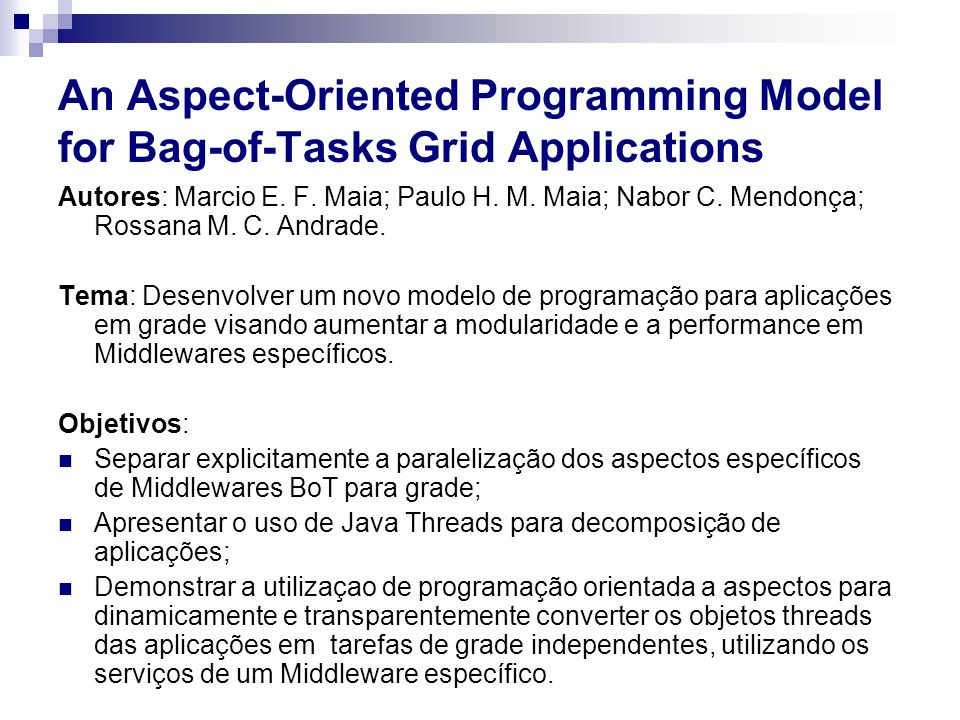 An Aspect-Oriented Programming Model for Bag-of-Tasks Grid Applications Autores: Marcio E.