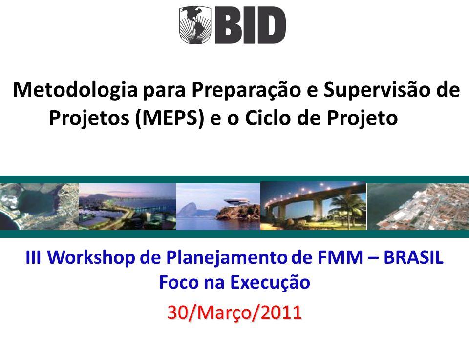 III Workshop de Planejamento de FMM – BRASIL Foco na Execução30/Março/2011 Metodologia para Preparação e Supervisão de Projetos (MEPS) e o Ciclo de Pr