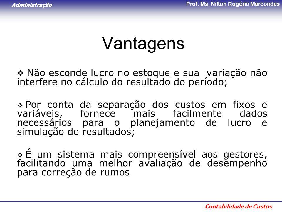 Administração Contabilidade de Custos Prof. Ms. Nilton Rogério Marcondes Vantagens  Não esconde lucro no estoque e sua variação não interfere no cálc