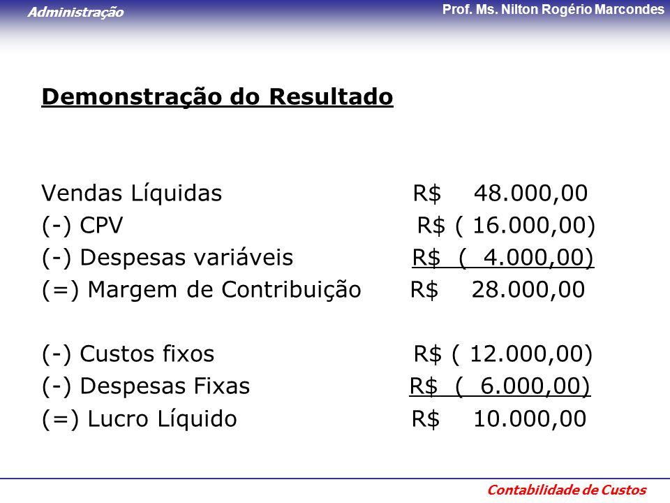 Administração Contabilidade de Custos Prof. Ms. Nilton Rogério Marcondes Demonstração do Resultado Vendas Líquidas R$ 48.000,00 (-) CPV R$ ( 16.000,00