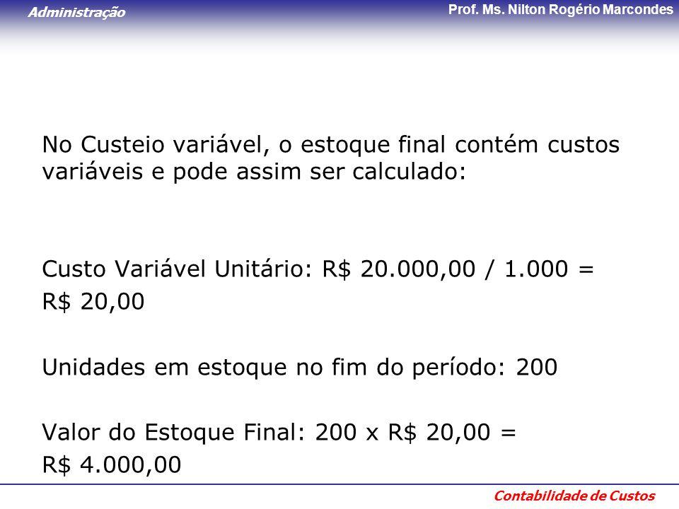 Administração Contabilidade de Custos Prof. Ms. Nilton Rogério Marcondes No Custeio variável, o estoque final contém custos variáveis e pode assim ser