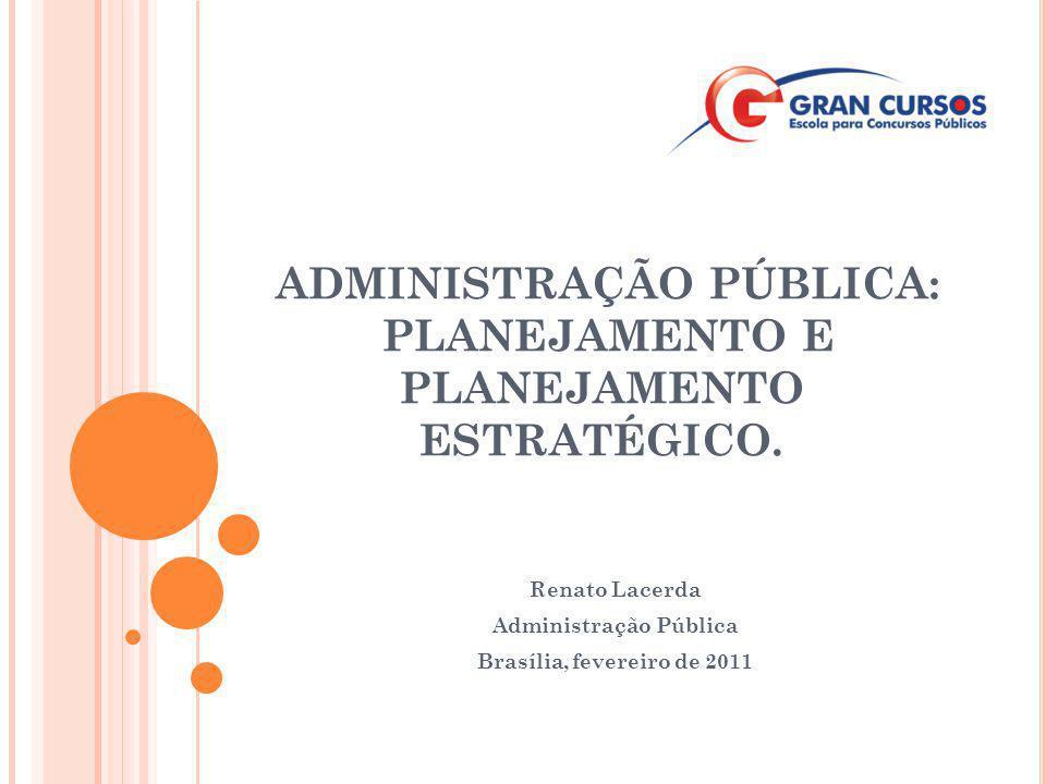 ADMINISTRAÇÃO PÚBLICA: PLANEJAMENTO E PLANEJAMENTO ESTRATÉGICO. Renato Lacerda Administração Pública Brasília, fevereiro de 2011