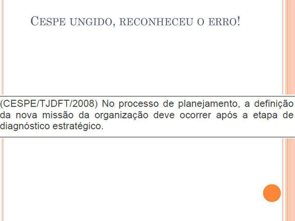 C ESPE UNGIDO, RECONHECEU O ERRO !