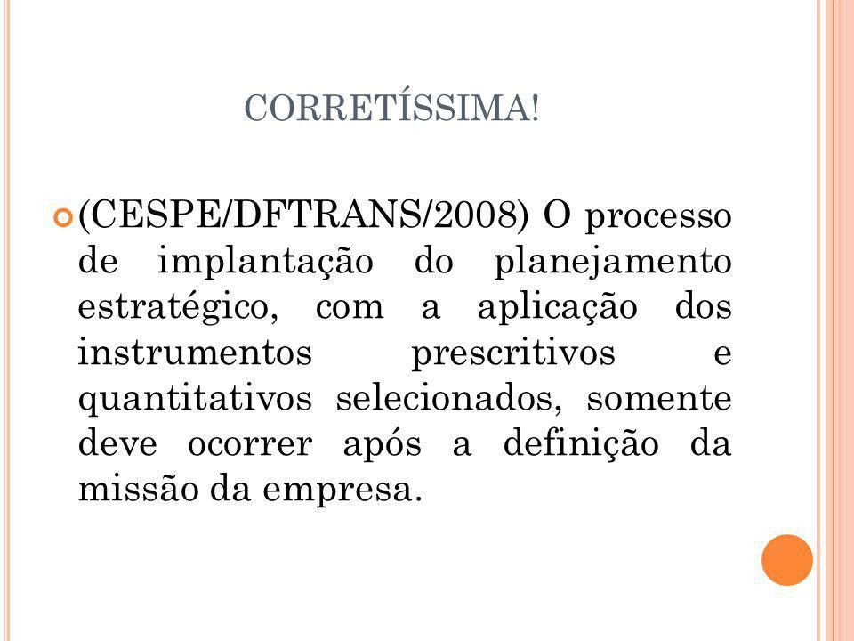 CORRETÍSSIMA! (CESPE/DFTRANS/2008) O processo de implantação do planejamento estratégico, com a aplicação dos instrumentos prescritivos e quantitativo