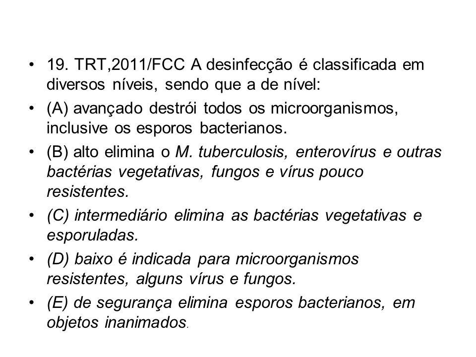 19. TRT,2011/FCC A desinfecção é classificada em diversos níveis, sendo que a de nível: (A) avançado destrói todos os microorganismos, inclusive os es