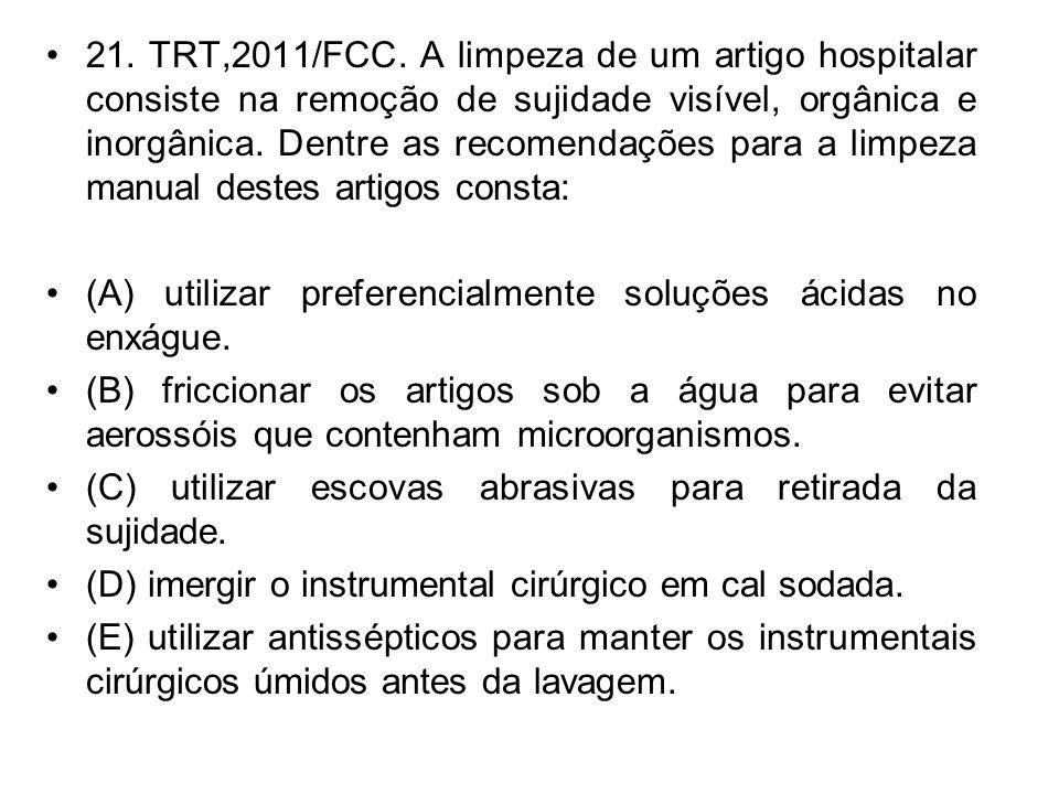 21. TRT,2011/FCC. A limpeza de um artigo hospitalar consiste na remoção de sujidade visível, orgânica e inorgânica. Dentre as recomendações para a lim