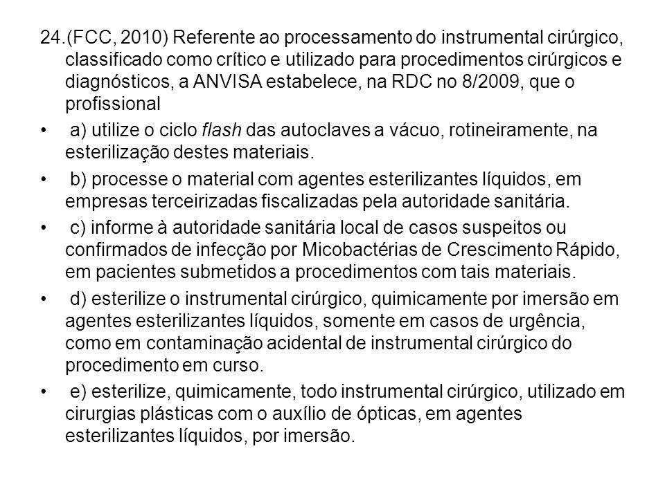 24.(FCC, 2010) Referente ao processamento do instrumental cirúrgico, classificado como crítico e utilizado para procedimentos cirúrgicos e diagnóstico