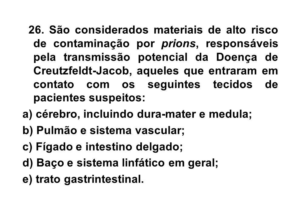 26. São considerados materiais de alto risco de contaminação por prions, responsáveis pela transmissão potencial da Doença de Creutzfeldt-Jacob, aquel
