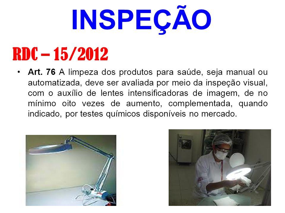 INSPEÇÃO Art. 76 A limpeza dos produtos para saúde, seja manual ou automatizada, deve ser avaliada por meio da inspeção visual, com o auxílio de lente
