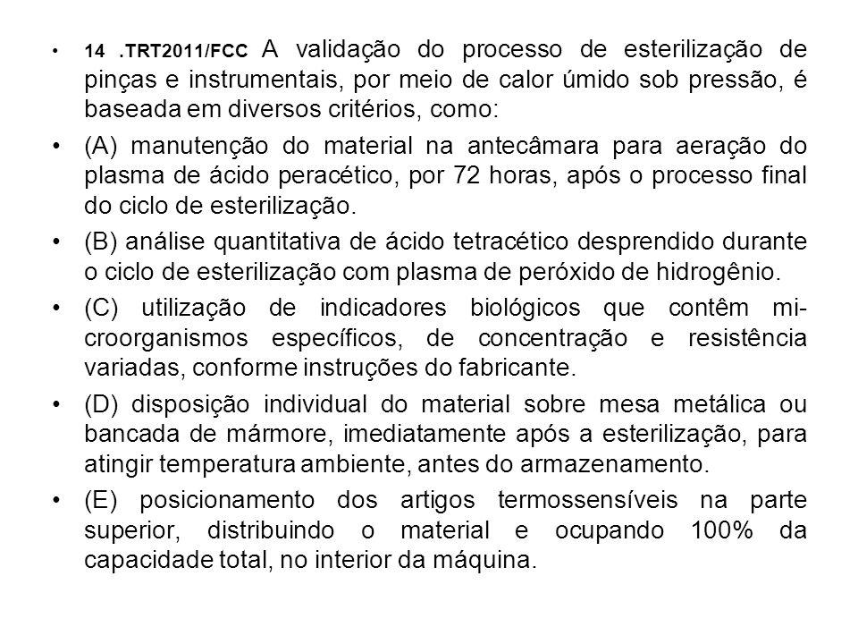 14.TRT2011/FCC A validação do processo de esterilização de pinças e instrumentais, por meio de calor úmido sob pressão, é baseada em diversos critério