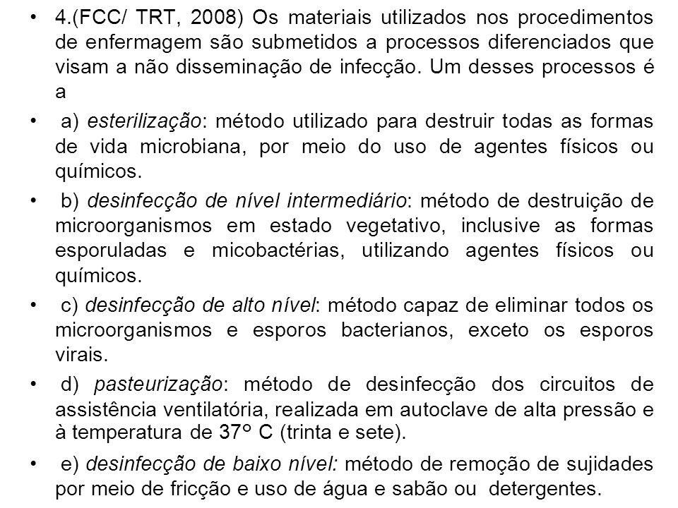 4.(FCC/ TRT, 2008) Os materiais utilizados nos procedimentos de enfermagem são submetidos a processos diferenciados que visam a não disseminação de in