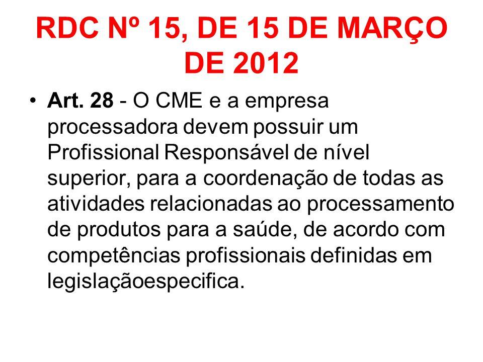 RDC Nº 15, DE 15 DE MARÇO DE 2012 Art. 28 - O CME e a empresa processadora devem possuir um Profissional Responsável de nível superior, para a coorden
