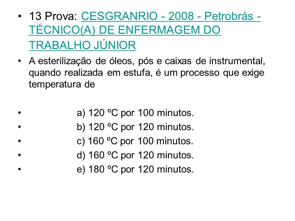 13 Prova: CESGRANRIO - 2008 - Petrobrás - TÉCNICO(A) DE ENFERMAGEM DO TRABALHO JÚNIOR CESGRANRIO - 2008 - Petrobrás - TÉCNICO(A) DE ENFERMAGEM DO TRAB