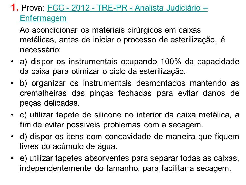 1. Prova: FCC - 2012 - TRE-PR - Analista Judiciário – Enfermagem FCC - 2012 - TRE-PR - Analista Judiciário – Enfermagem Ao acondicionar os materiais c
